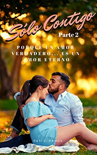 Leer Gratis Sólo Contigo parte 2: Porque un amor verdadero… es un amor eterno. de Patricia C. Ramos
