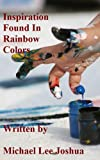 Inspiration Found in Rainbow Colors (Inspirational Fiction) (Inspirational Christian Fiction Book 1)