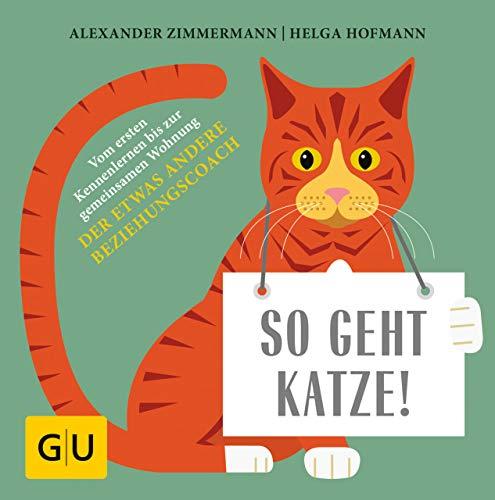 So geht Katze!: Vom ersten Kennenlernen bis zur gemeinsamen Wohnung: Der etwas andere Beziehungscoach (GU Tier Spezial)