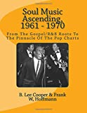 Soul Music Ascending, 1961 - 1970: From The Gospel/R&B Roots To The Pinnacle Of The Pop Charts