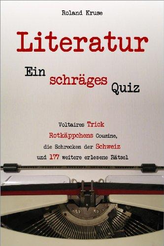 Literatur - Ein schräges Quiz. Voltaires Trick, Rotkäppchens Cousine, die Schrecken der Schweiz und 177 weitere erlesene Rätsel