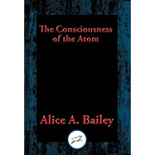 The Consciousness of the Atom: With Linked Table of Contents