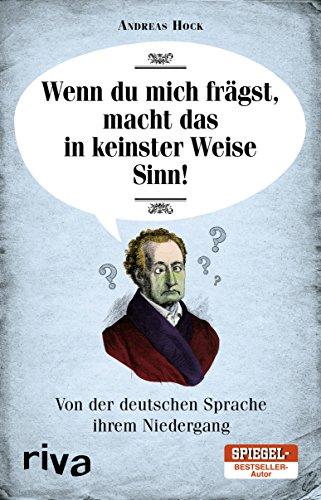 Wenn du mich frägst, macht das in keinster Weise Sinn: Von der deutschen Sprache ihrem Niedergang
