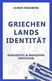 Griechenlands Identität: Geschichte und Menschen verstehen - Ulrike Krasberg