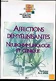 Affections démyélinisantes - Neuro-immunologie et clinique