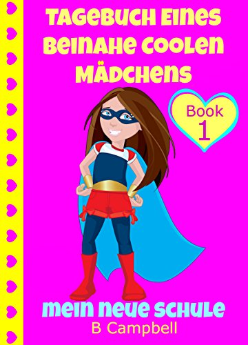 Tagebuch eines beinahe coolen Mädchens -Meine neue Schule - (Urkomisches Buch für Mädchen zwischen 8-12 Jahren): Diary of an Almost Cool Girl - My New School - German Version