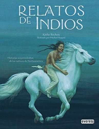 Relatos De Indios/ Indian Stories por Kathe Recheis