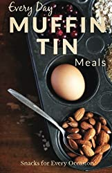 Muffin Tin Recipes: The Beginner's Guide for Breakfast, Lunch, Dinner, and More (Every Day Recipes) by Ranae Richoux (2014-04-23)