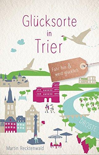 Glücksorte in Trier: Fahr hin und werd glücklich
