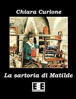 La sartoria di Matilde (I Mainstream Vol. 3) (Italian Edition) by [Curione, Chiara]