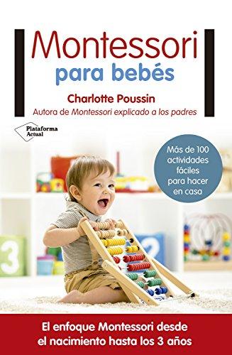 Montessori para bebés: El enfoque Montessori desde el nacimiento hasta los 3 años por Charlotte Poussin