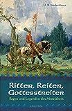 Ritter, Reiter, Gottesstreiter - Sagen und Legenden des Mittelalters: Aus den deutschen Volksbüchern neu erzählt