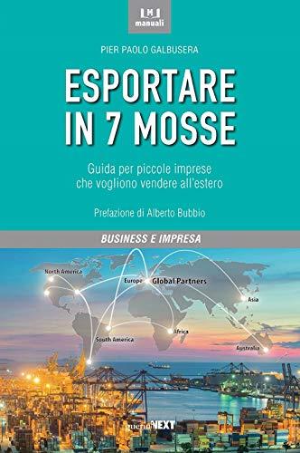 Esportare in 7 mosse. Guida per piccole imprese che vogliono vendere all'estero di Pier Paolo Galbusera