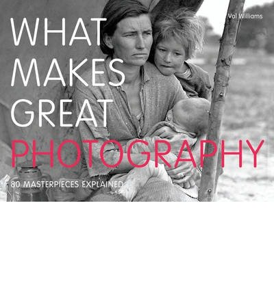 [(What Makes Great Photography: 80 Masterpieces Explained)] [ By (author) Val Williams ] [September, 2013]