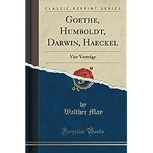 Goethe, Humboldt, Darwin, Haeckel: Vier Vorträge (Classic Reprint)