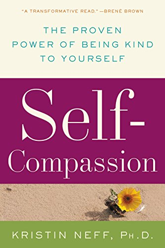 Self-Compassion: The Proven Power of Being Kind to Yourself por Kristin Neff