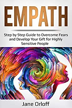 Empath: Step by Step Guide to Overcome Fears and Develop Your Gift for Highly Sensitive People Descargar ebooks Epub