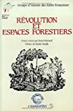 Révolution et espaces forestiers. Colloque des 3 et 4 juin 1987