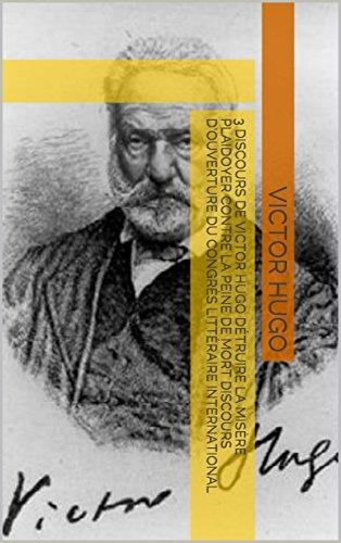 3 discours de Victor Hugo Détruire la misère Plaidoyer contre la peine de mort Discours d'ouverture du Congrès littéraire international por Victor Hugo