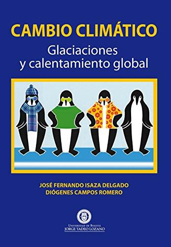 Cambio Climático. Glaciaciones y calentamiento global por José Fernando Isaza Delgado