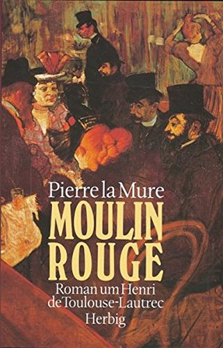 Moulin Rouge: Roman um Henri de Toulouse-Lautrec Theater Moulin Rouge