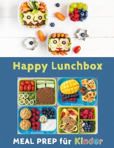 Happy Lunchbox: Gesunde Pause! Lunch- und Snackboxen vorbereiten: MEAL PREP für Kinder (Happy Kids, Band 1)