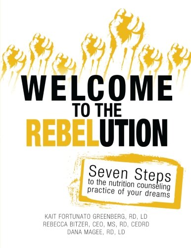 Welcome to the REBELution: 7 Steps to the Nutrition Counseling Practice of Your Dreams
