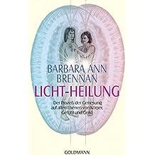 Licht-Heilung: Der Prozeß der Genesung auf allen Ebenen von Körper, Gefühl und Geist