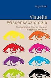 Visuelle Wissenssoziologie: Theoretische Konzeption und materiale Analysen (Erfahrung - Wissen - Imagination)