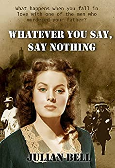 Whatever You Say, Say Nothing by [Bell, Julian]