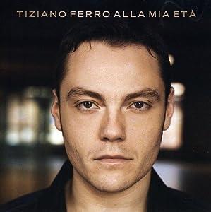 Tiziano Ferro - Alla Mia Eta'