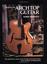Making an Archtop Guitar by Robert Benedetto (1996-01-01)