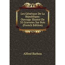 Les Généraux De La République: Ouvrage Illustré De 35 Gravures Sur Bois (French Edition)