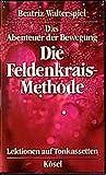 Das Abenteuer der Bewegung: Die Feldenkrais-Methode. Lektionen auf Toncassetten - Beatriz Walterspiel