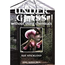 Growing Under Glass: Without Using Chemicals : An Organic Handbook
