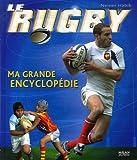 Le rugby : Ma grande encyclopédie