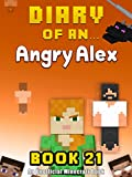 Diary of an Angry Alex: Book 21 [An Unofficial Minecraft Book]