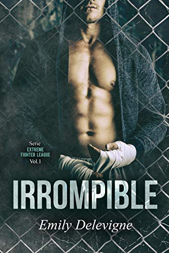 Irrompible (Extreme Fighter League nº 1)