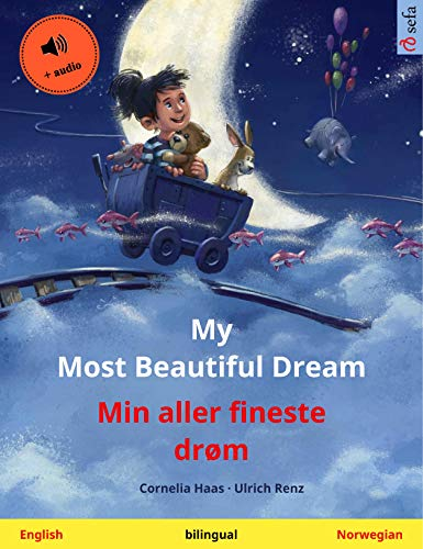 My Most Beautiful Dream - Min aller fineste drøm (English - Norwegian): Bilingual children\'s picture book, with audio (Sefa Picture Books in two languages) (English Edition)