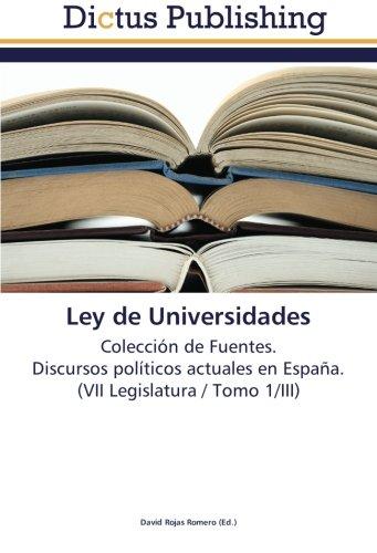 Ley de Universidades: Colección de Fuentes.  Discursos políticos actuales en España.  (VII Legislatura / Tomo 1/III)
