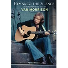 Hymns to the Silence: Inside the Words and Music of Van Morrison by Peter Mills (2010-04-10)