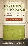 Inverting the Pyramid: The History of Football Tactics (English Edition)