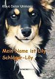 Mein Name ist Lily - Schläger-Lily: Aus der Sicht eines Hundes