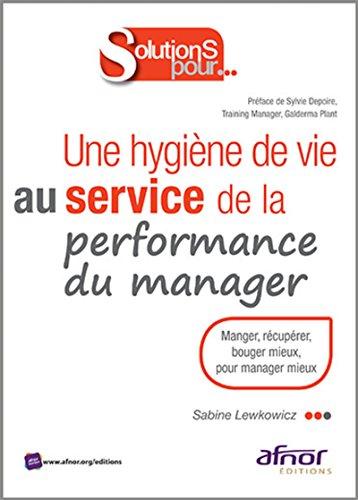 Une hygiène de vie au service de la performance du manager : Manger, récupérer, bouger mieux, pour manager mieux