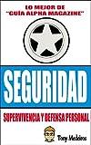 SEGURIDAD: SUPERVIVENCIA Y DEFENSA PERSONAL (GUÍA ALPHA MAGAZINE nº 12)