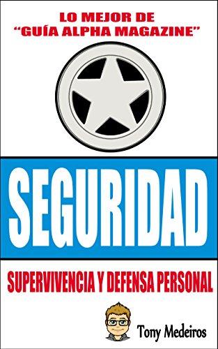 SEGURIDAD: SUPERVIVENCIA Y DEFENSA PERSONAL (GUÍA ALPHA MAGAZINE nº 12) por TONY MEDEIROS