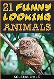 21 Funny Looking Animals - Extraordinary Animal Photos & Facinating Fun Facts For Kids: Book 7 (Weird & Wonderful Animals)