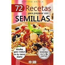 72 RECETAS PARA PREPARAR CON SEMILLAS: Ideales para incluir en tu menú diario (Colección Cocina Fácil & Práctica nº 8) (Spanish Edition)