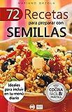 72 RECETAS PARA PREPARAR CON SEMILLAS: Ideales para incluir en tu menú diario (Colección Cocina Fácil & Práctica nº 8)