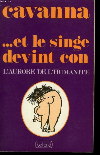 --et le singe devint con: L'aurore de l'humanite (French Edition)